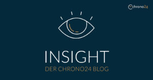 Insight - Der Chrono24 Blog